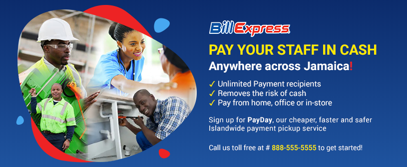 Pay Day - your staff in cash anywhere across Jamaica with Bill Express